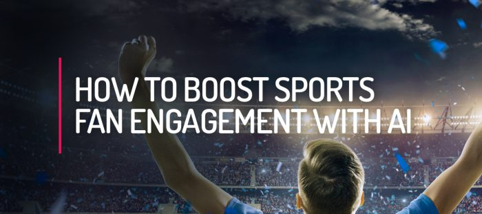 How to Boost Sports Fan Engagement with AI
