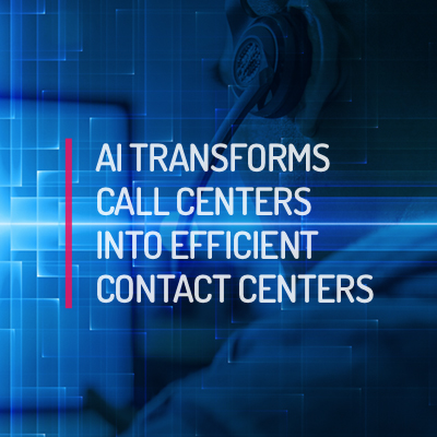 AI Transforms Call Centers into Efficient Contact Centers