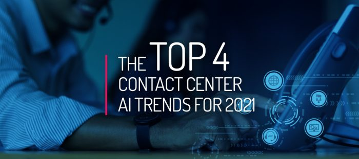 The Top 4 Contact Center AI Trends for 2021